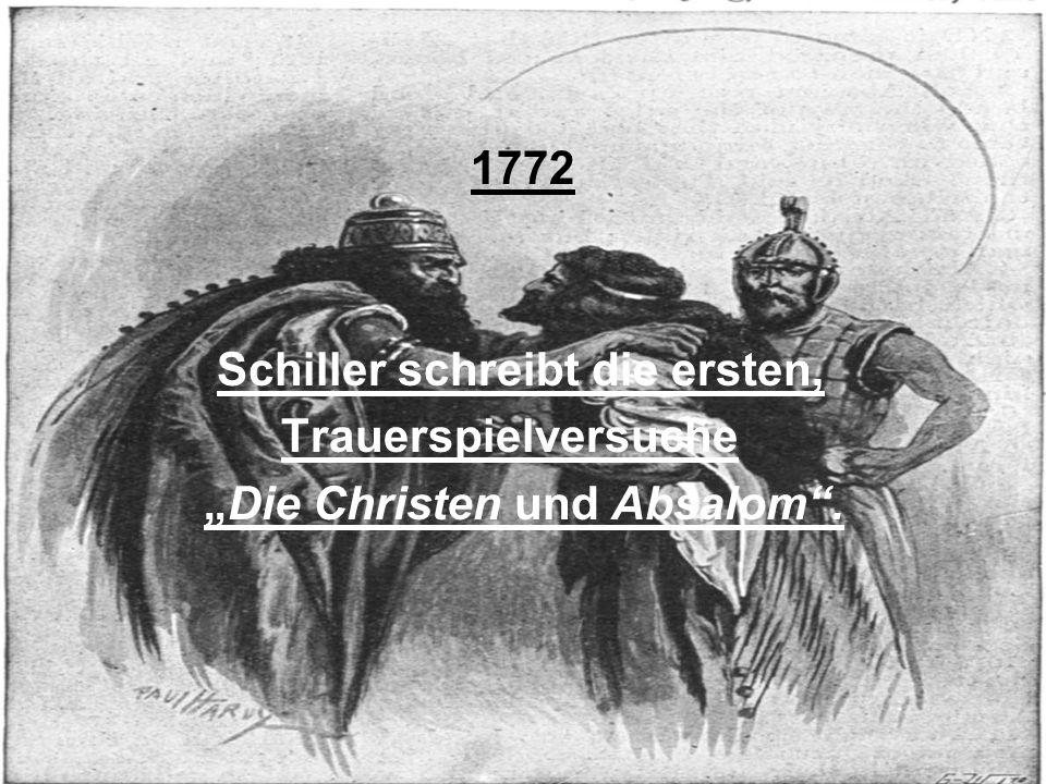 """Erste_Schreibversuche 1772 Schiller schreibt die ersten, Trauerspielversuche """"Die Christen und Absalom""""."""