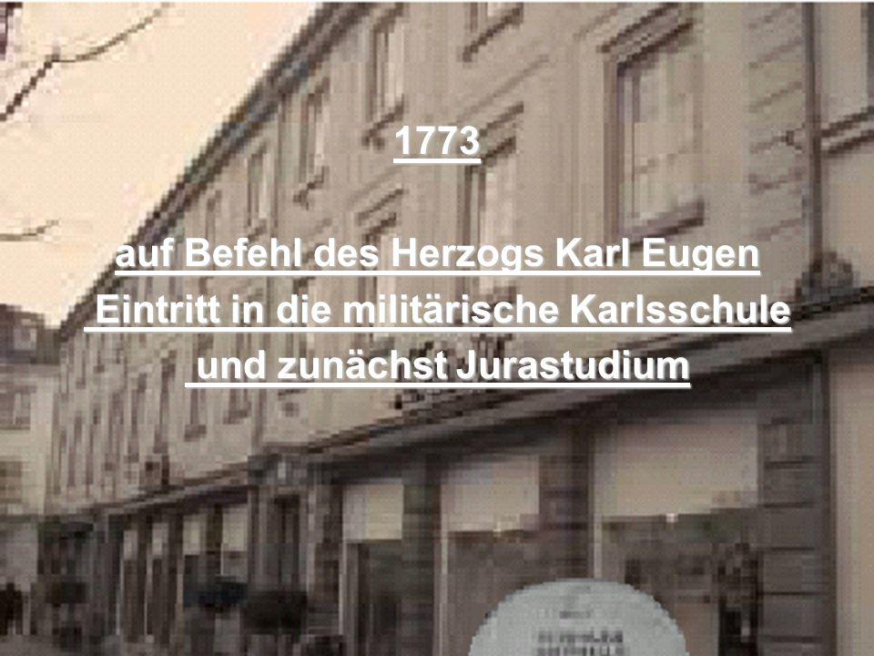 Eintritt_Karlsschule1773 auf Befehl des Herzogs Karl Eugen Eintritt in die militärische Karlsschule Eintritt in die militärische Karlsschule und zunäc