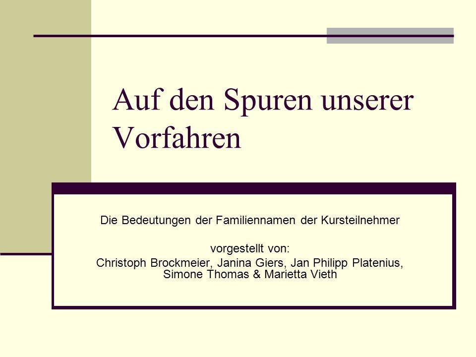 Auf den Spuren unserer Vorfahren Die Bedeutungen der Familiennamen der Kursteilnehmer vorgestellt von: Christoph Brockmeier, Janina Giers, Jan Philipp