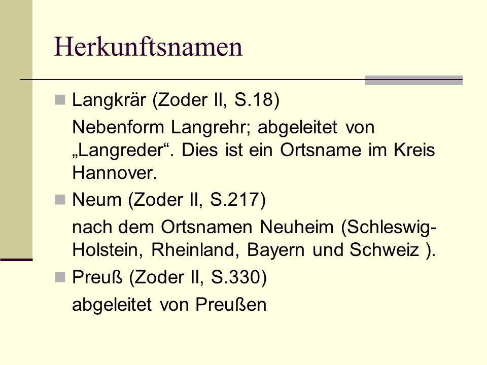 """Herkunftsnamen Langkrär (Zoder II, S.18) Nebenform Langrehr; abgeleitet von """"Langreder"""". Dies ist ein Ortsname im Kreis Hannover. Neum (Zoder II, S.21"""
