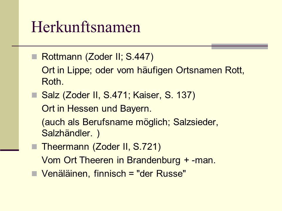Herkunftsnamen Rottmann (Zoder II; S.447) Ort in Lippe; oder vom häufigen Ortsnamen Rott, Roth. Salz (Zoder II, S.471; Kaiser, S. 137) Ort in Hessen u