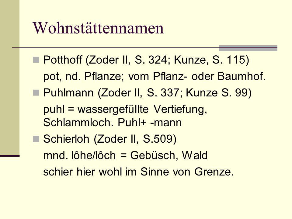 Wohnstättennamen Potthoff (Zoder II, S. 324; Kunze, S. 115) pot, nd. Pflanze; vom Pflanz- oder Baumhof. Puhlmann (Zoder II, S. 337; Kunze S. 99) puhl