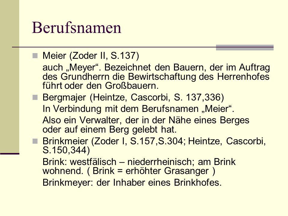 """Berufsnamen Meier (Zoder II, S.137) auch """"Meyer"""". Bezeichnet den Bauern, der im Auftrag des Grundherrn die Bewirtschaftung des Herrenhofes führt oder"""