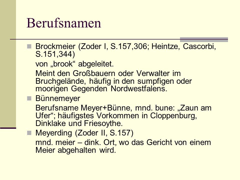 """Berufsnamen Brockmeier (Zoder I, S.157,306; Heintze, Cascorbi, S.151,344) von """"brook"""" abgeleitet. Meint den Großbauern oder Verwalter im Bruchgelände,"""