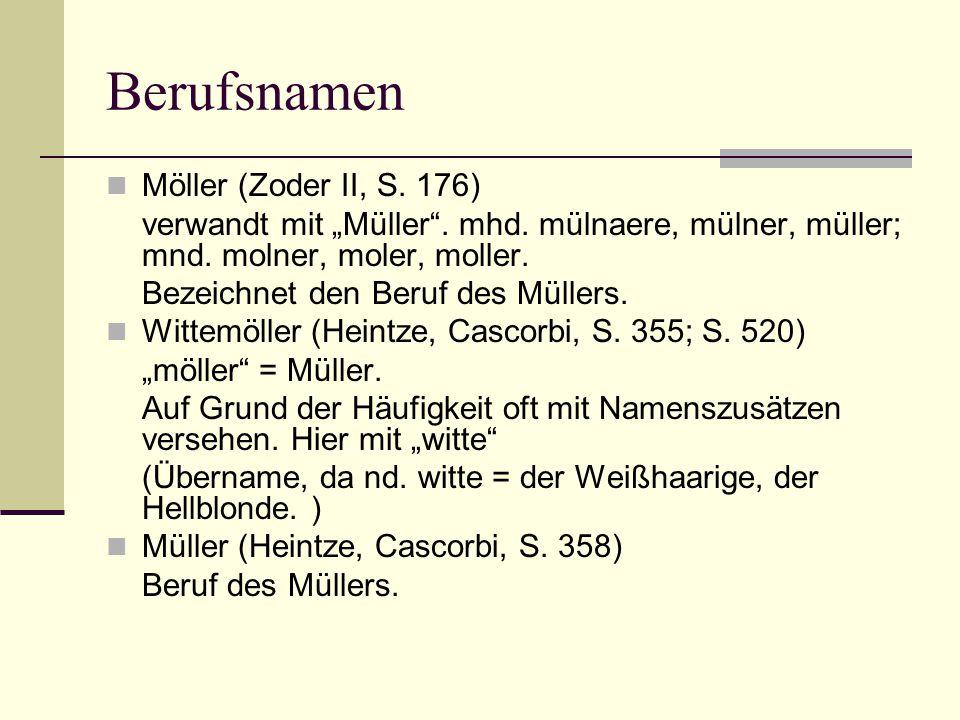 """Berufsnamen Möller (Zoder II, S. 176) verwandt mit """"Müller"""". mhd. mülnaere, mülner, müller; mnd. molner, moler, moller. Bezeichnet den Beruf des Mülle"""