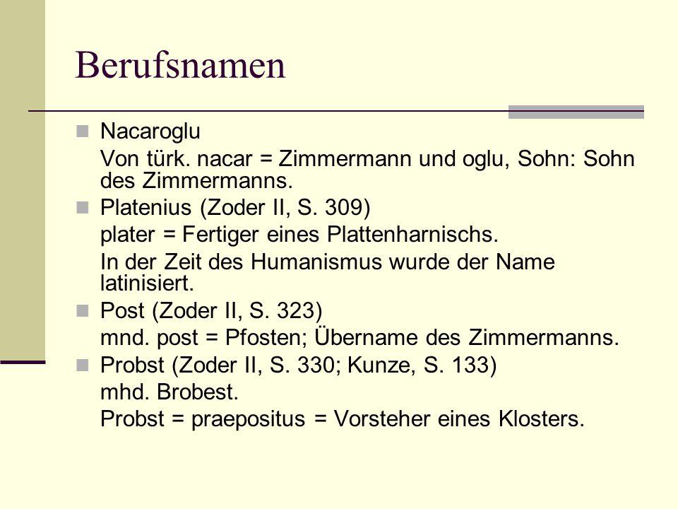 Berufsnamen Nacaroglu Von türk. nacar = Zimmermann und oglu, Sohn: Sohn des Zimmermanns. Platenius (Zoder II, S. 309) plater = Fertiger eines Plattenh