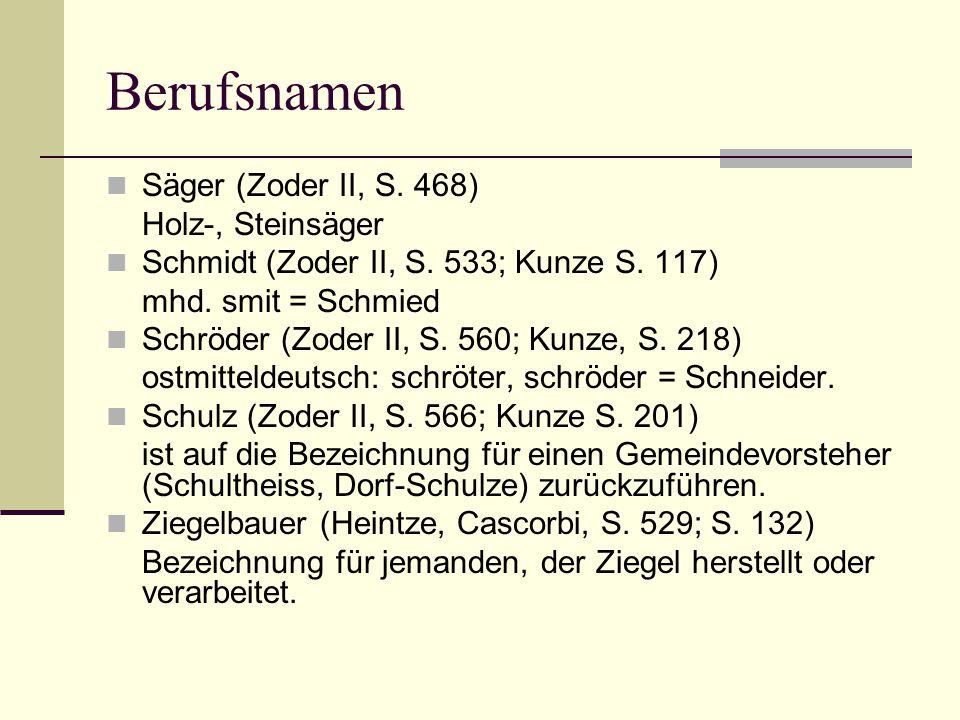 Berufsnamen Säger (Zoder II, S. 468) Holz-, Steinsäger Schmidt (Zoder II, S. 533; Kunze S. 117) mhd. smit = Schmied Schröder (Zoder II, S. 560; Kunze,