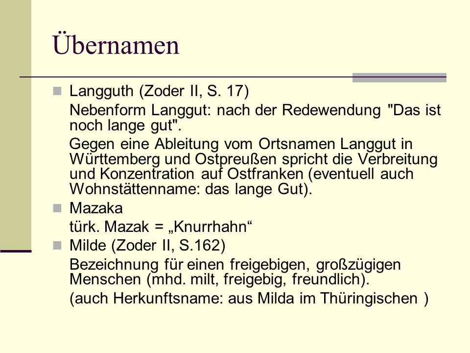 Übernamen Langguth (Zoder II, S. 17) Nebenform Langgut: nach der Redewendung
