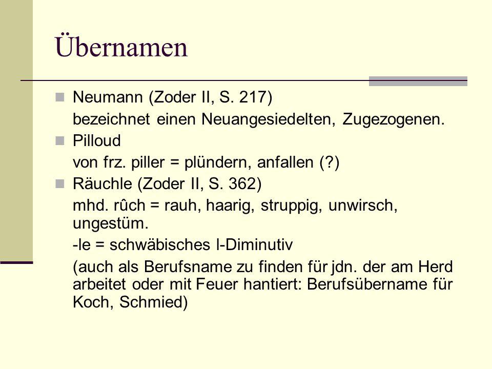Übernamen Neumann (Zoder II, S. 217) bezeichnet einen Neuangesiedelten, Zugezogenen. Pilloud von frz. piller = plündern, anfallen (?) Räuchle (Zoder I