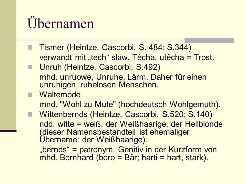 "Übernamen Tismer (Heintze, Cascorbi, S. 484; S.344) verwandt mit ""tech"" slaw. Têcha, utêcha = Trost. Unruh (Heintze, Cascorbi, S.492) mhd. unruowe, Un"