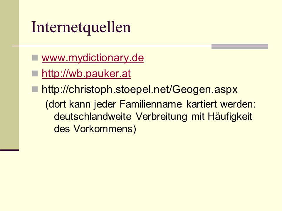 Internetquellen www.mydictionary.de http://wb.pauker.at http://christoph.stoepel.net/Geogen.aspx (dort kann jeder Familienname kartiert werden: deutsc