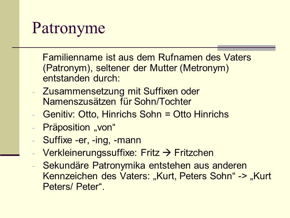 Patronyme Familienname ist aus dem Rufnamen des Vaters (Patronym), seltener der Mutter (Metronym) entstanden durch: - Zusammensetzung mit Suffixen ode