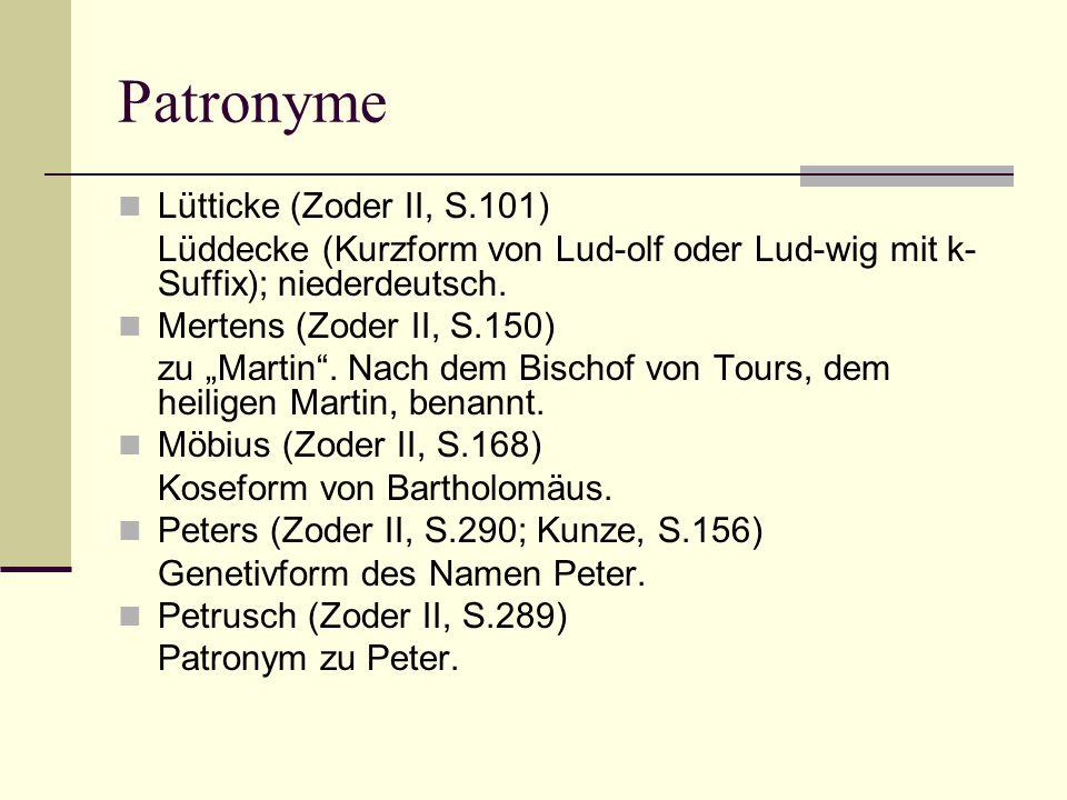 """Patronyme Lütticke (Zoder II, S.101) Lüddecke (Kurzform von Lud-olf oder Lud-wig mit k- Suffix); niederdeutsch. Mertens (Zoder II, S.150) zu """"Martin""""."""