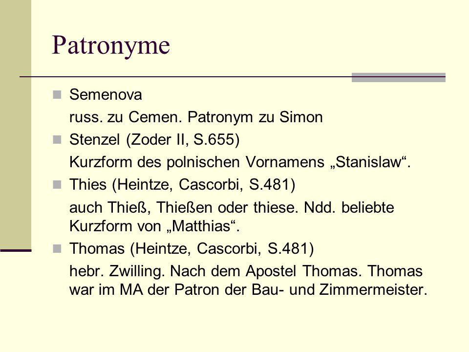 """Patronyme Semenova russ. zu Cemen. Patronym zu Simon Stenzel (Zoder II, S.655) Kurzform des polnischen Vornamens """"Stanislaw"""". Thies (Heintze, Cascorbi"""