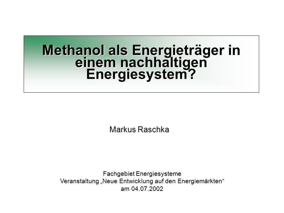"""Methanol als Energieträger in einem nachhaltigen Energiesystem? Markus Raschka Fachgebiet Energiesysteme Veranstaltung """"Neue Entwicklung auf den Energ"""