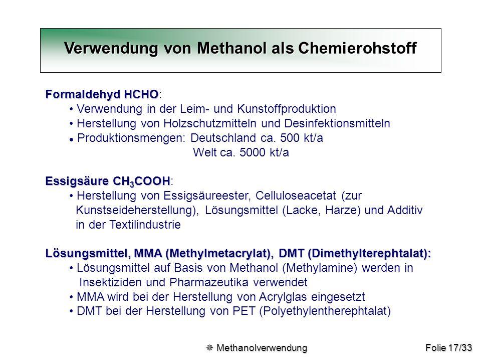 Folie 17/33 Verwendung von Methanol als Chemierohstoff Formaldehyd HCHO Formaldehyd HCHO: Verwendung in der Leim- und Kunstoffproduktion Herstellung v