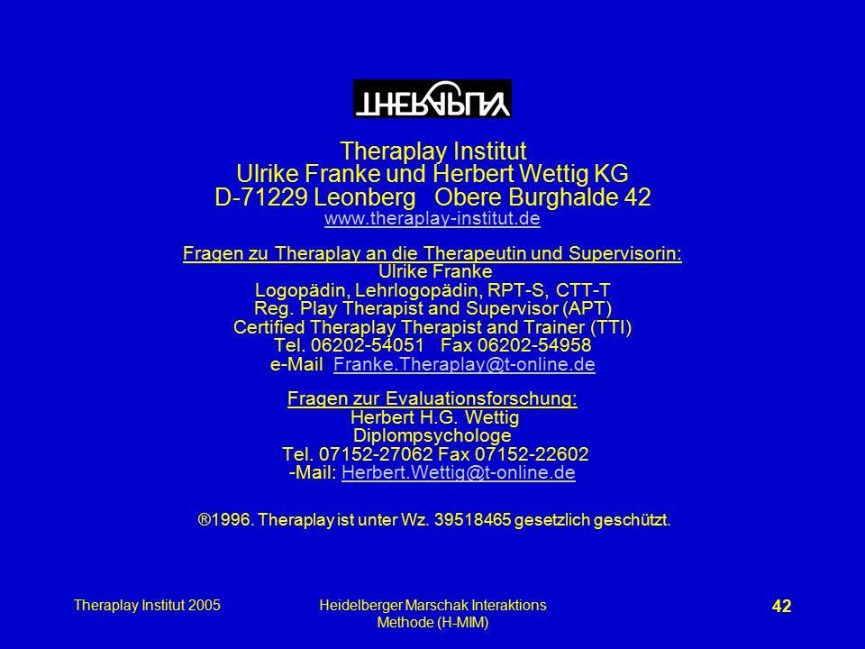 Theraplay Institut 2005Heidelberger Marschak Interaktions Methode (H-MIM) 42 Theraplay Institut Ulrike Franke und Herbert Wettig KG D-71229 Leonberg O