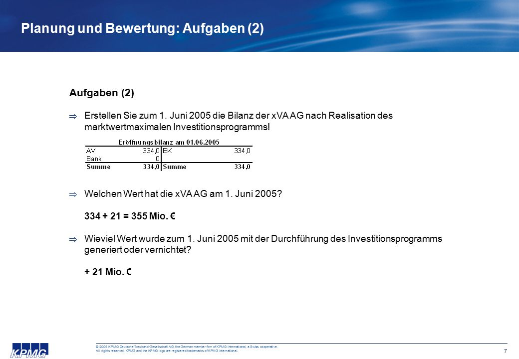 7 © 2005 KPMG Deutsche Treuhand-Gesellschaft AG, the German member firm of KPMG International, a Swiss cooperative. All rights reserved. KPMG and the
