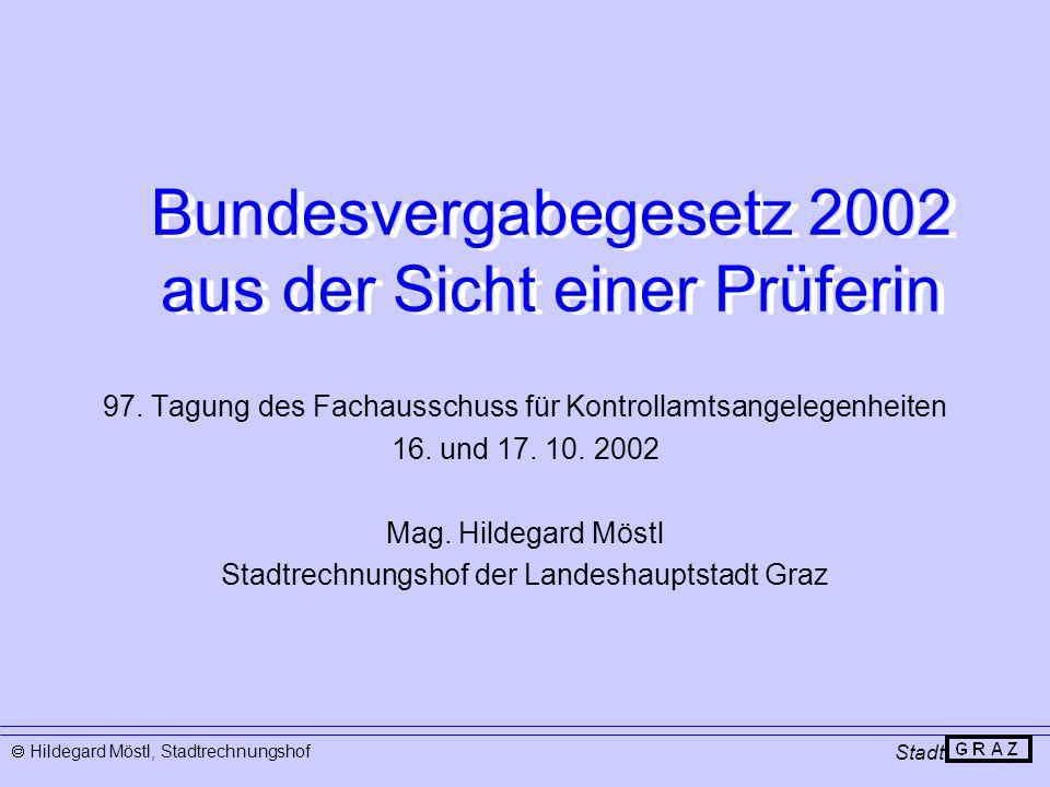 Bundesvergabegesetz 2002 aus der Sicht einer Prüferin 97. Tagung des Fachausschuss für Kontrollamtsangelegenheiten 16. und 17. 10. 2002 Mag. Hildegard