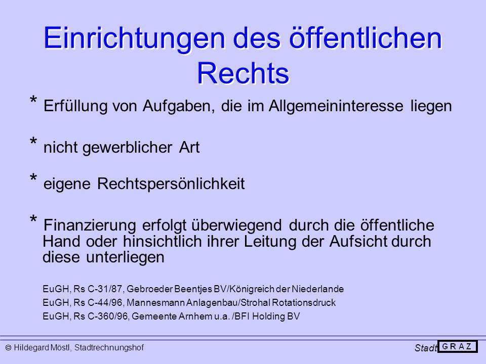 Einrichtungen des öffentlichen Rechts Stadt  Hildegard Möstl, Stadtrechnungshof * Erfüllung von Aufgaben, die im Allgemeininteresse liegen * nicht ge