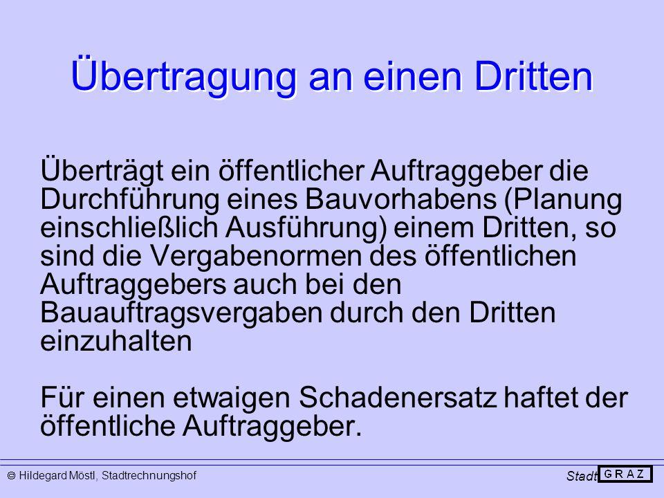 Übertragung an einen Dritten Stadt  Hildegard Möstl, Stadtrechnungshof Überträgt ein öffentlicher Auftraggeber die Durchführung eines Bauvorhabens (P
