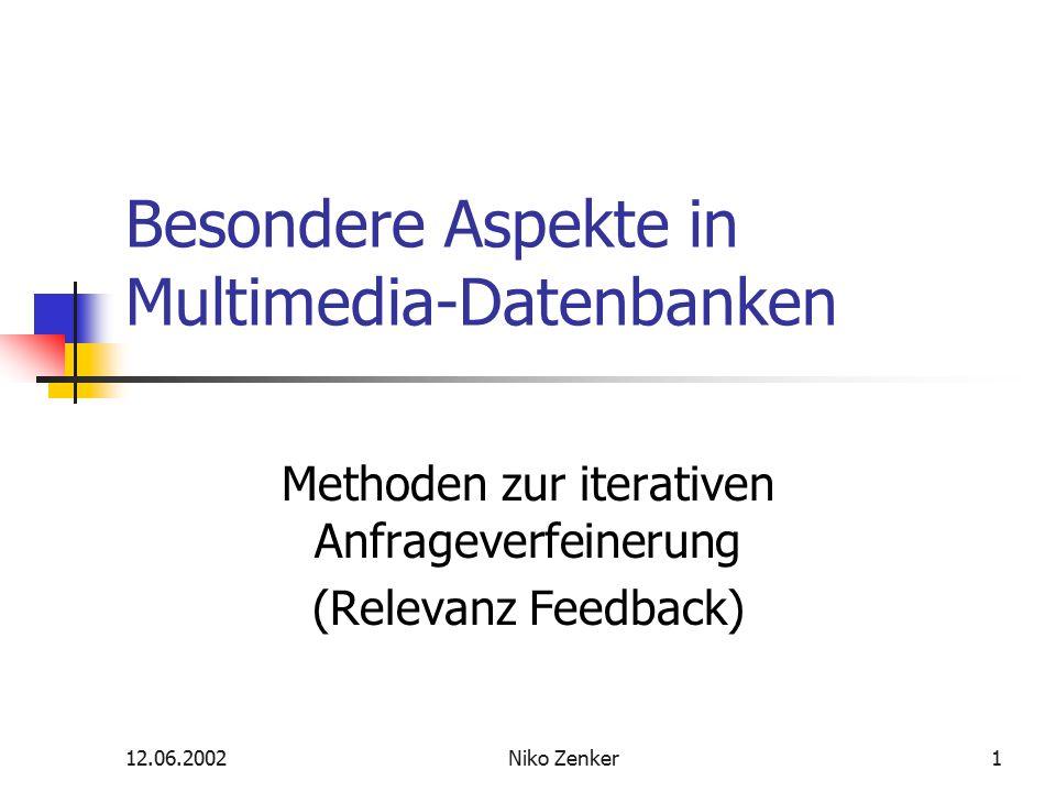 12.06.2002Niko Zenker1 Besondere Aspekte in Multimedia-Datenbanken Methoden zur iterativen Anfrageverfeinerung (Relevanz Feedback)
