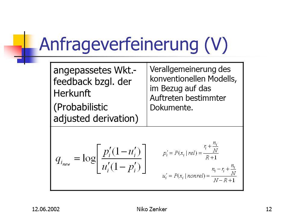 12.06.2002Niko Zenker12 Anfrageverfeinerung (V) angepassetes Wkt.- feedback bzgl. der Herkunft (Probabilistic adjusted derivation) Verallgemeinerung d
