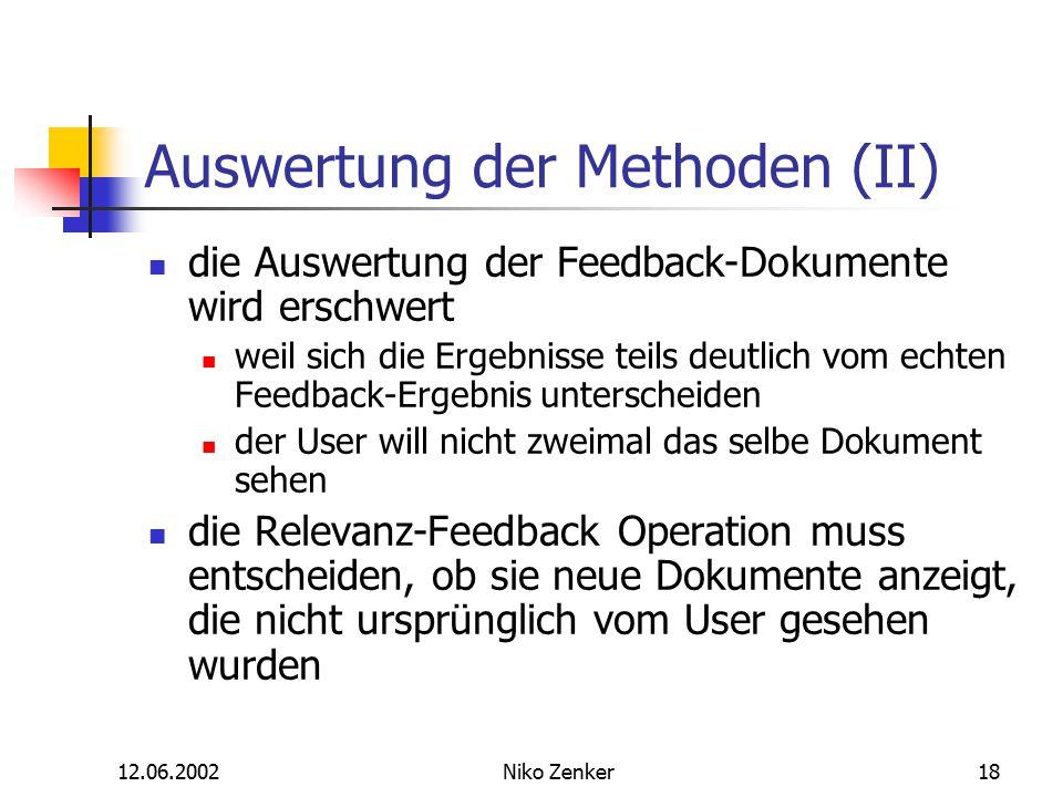 12.06.2002Niko Zenker18 Auswertung der Methoden (II) die Auswertung der Feedback-Dokumente wird erschwert weil sich die Ergebnisse teils deutlich vom