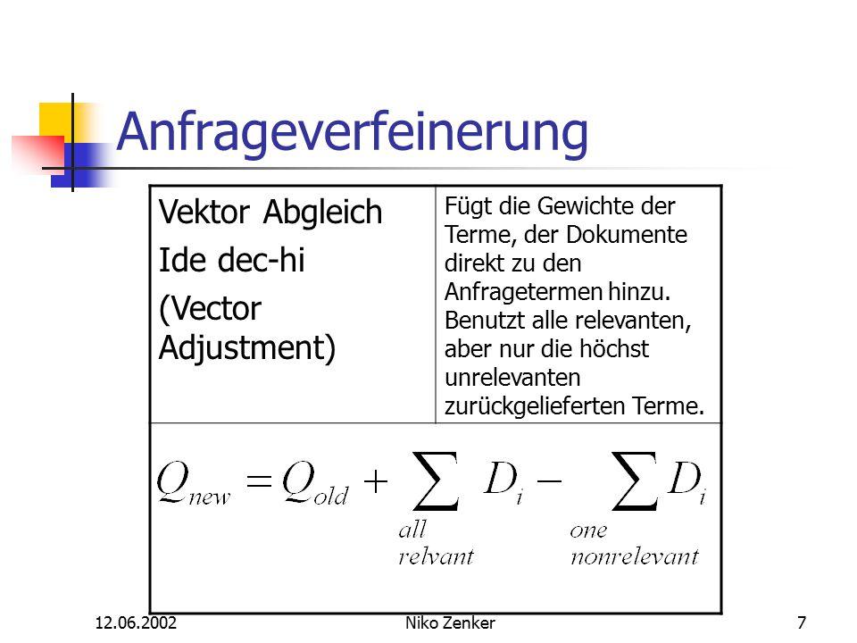 12.06.2002Niko Zenker7 Anfrageverfeinerung Vektor Abgleich Ide dec-hi (Vector Adjustment) Fügt die Gewichte der Terme, der Dokumente direkt zu den Anfragetermen hinzu.