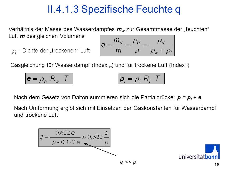 """16 II.4.1.3 Spezifische Feuchte q Verhältnis der Masse des Wasserdampfes m w zur Gesamtmasse der """"feuchten"""" Luft m des gleichen Volumens e << p Nach d"""
