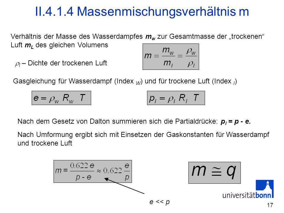 """17 II.4.1.4 Massenmischungsverhältnis m Verhältnis der Masse des Wasserdampfes m w zur Gesamtmasse der """"trockenen"""" Luft m L des gleichen Volumens e <<"""