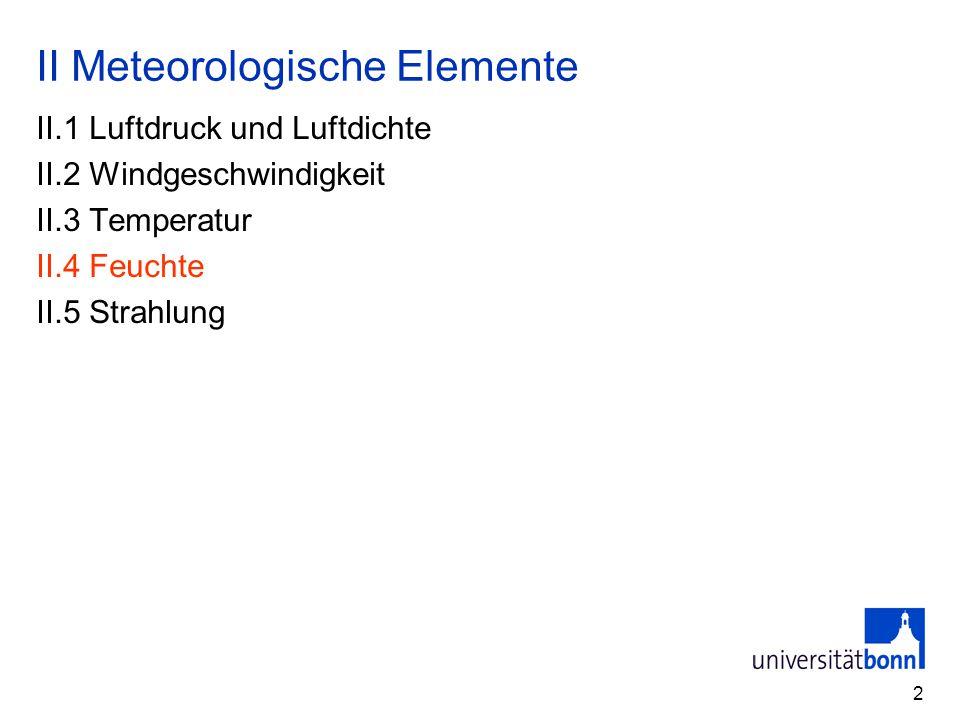 2 II Meteorologische Elemente II.1 Luftdruck und Luftdichte II.2 Windgeschwindigkeit II.3 Temperatur II.4 Feuchte II.5 Strahlung