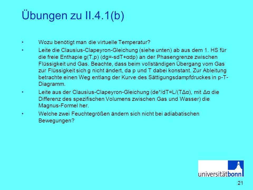 21 Übungen zu II.4.1(b) Wozu benötigt man die virtuelle Temperatur? Leite die Clausius-Clapeyron-Gleichung (siehe unten) ab aus dem 1. HS für die frei