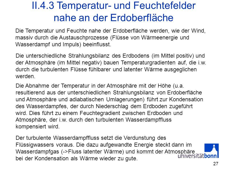 27 II.4.3 Temperatur- und Feuchtefelder nahe an der Erdoberfläche Die Temperatur und Feuchte nahe der Erdoberfläche werden, wie der Wind, massiv durch