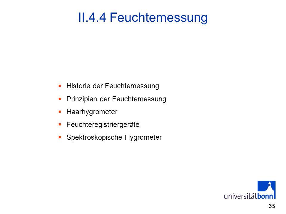 35 II.4.4 Feuchtemessung  Historie der Feuchtemessung  Prinzipien der Feuchtemessung  Haarhygrometer  Feuchteregistriergeräte  Spektroskopische H