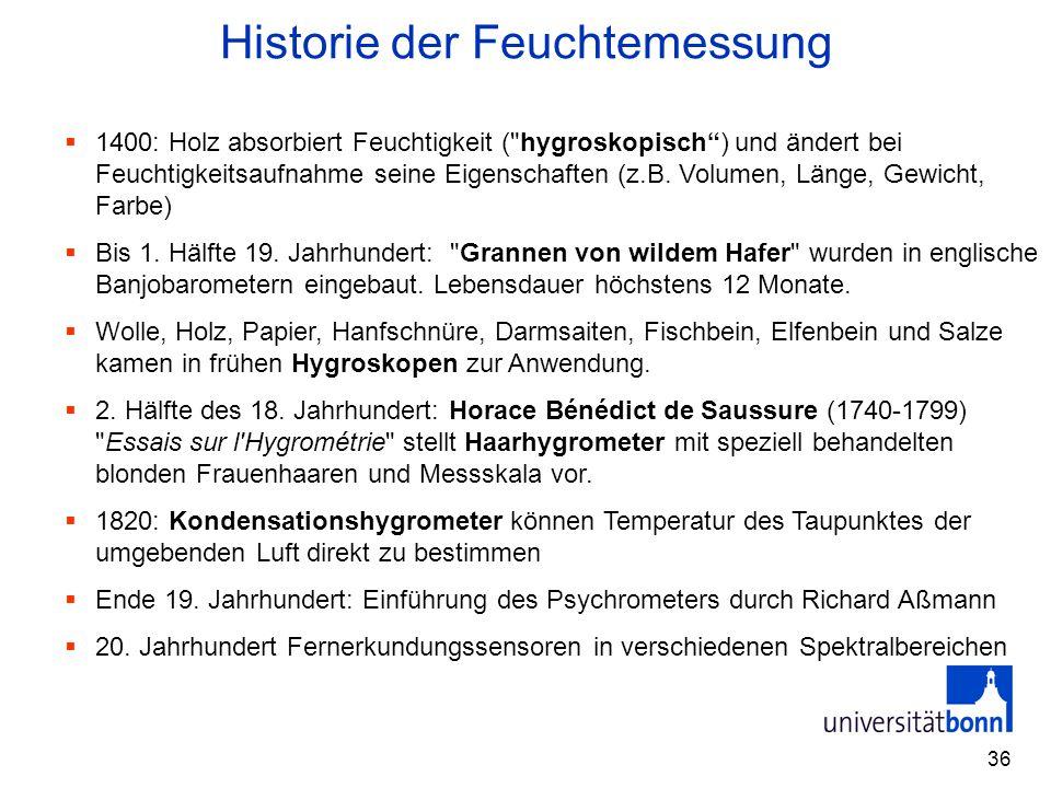 36 Historie der Feuchtemessung  1400: Holz absorbiert Feuchtigkeit (