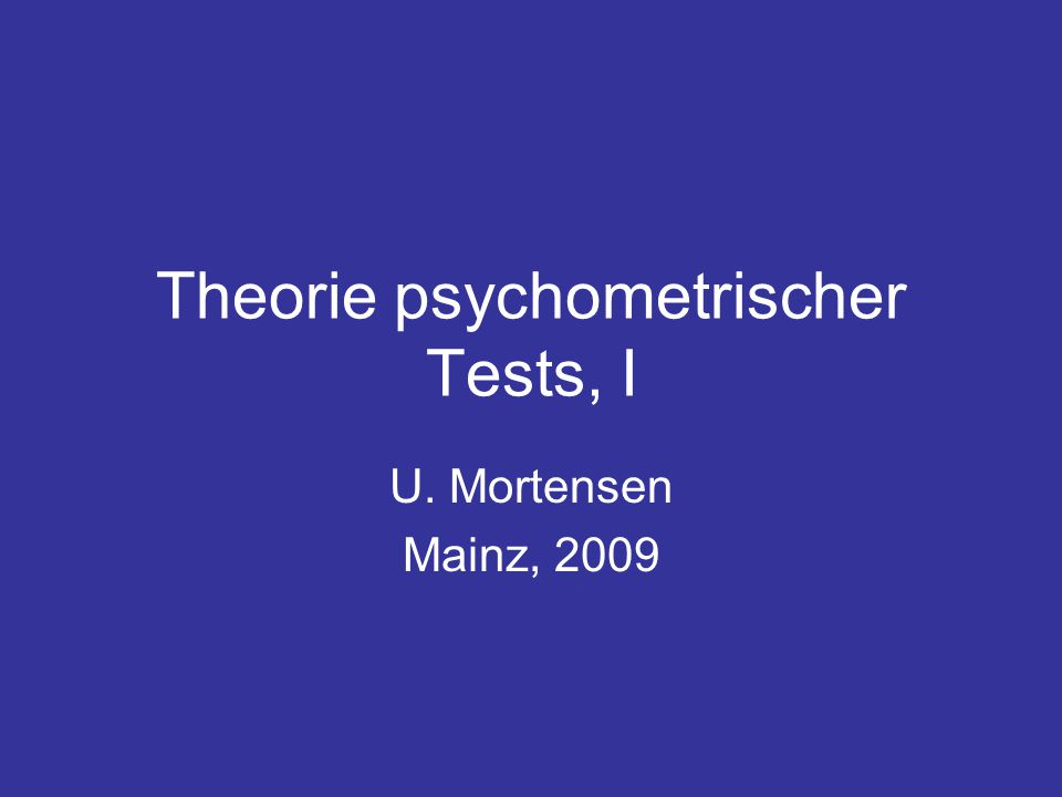 Theorie psychometrischer Tests, I U. Mortensen Mainz, 2009
