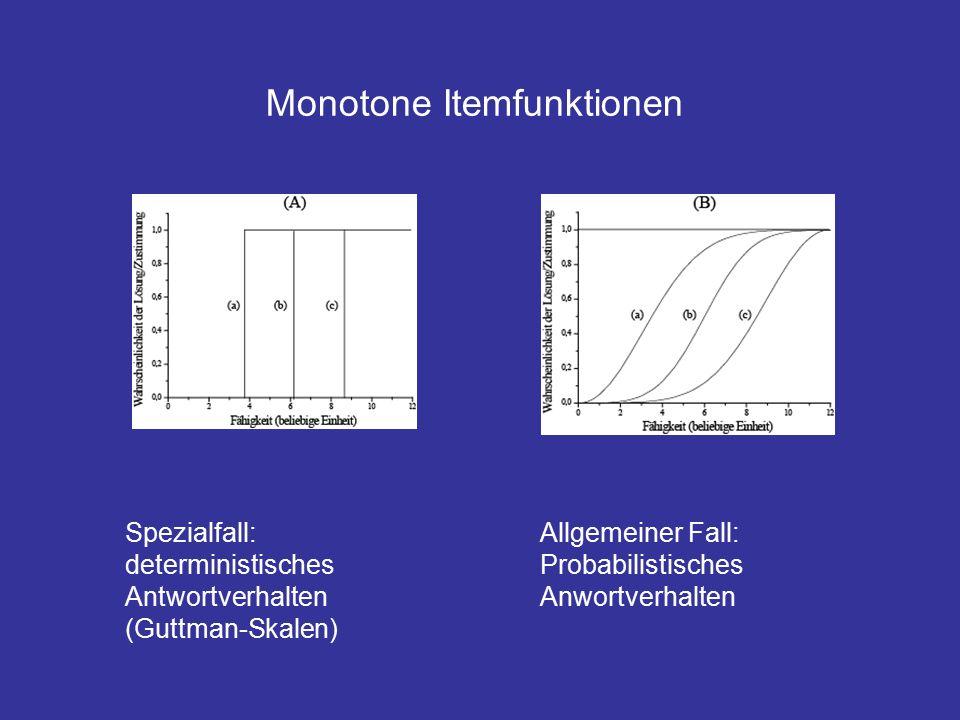 Spezialfall: deterministisches Antwortverhalten (Guttman-Skalen) Allgemeiner Fall: Probabilistisches Anwortverhalten Monotone Itemfunktionen