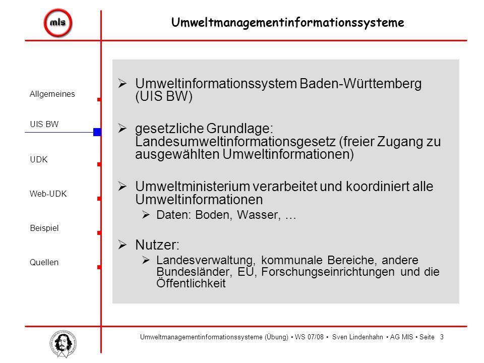 Allgemeines UIS BW UDK Beispiel Quellen Umweltmanagementinformationssysteme Web-UDK Umweltmanagementinformationssysteme (Übung) WS 07/08 Sven Lindenhahn AG MIS Seite4  Welche Vorteile hat das zentrale UIS BW.