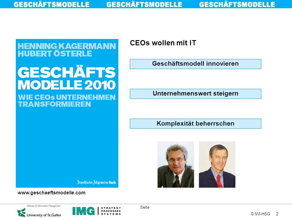2 © IWI-HSG Seite CEOs wollen mit IT Unternehmenswert steigern Geschäftsmodell innovieren Komplexität beherrschen www.geschaeftsmodelle.com