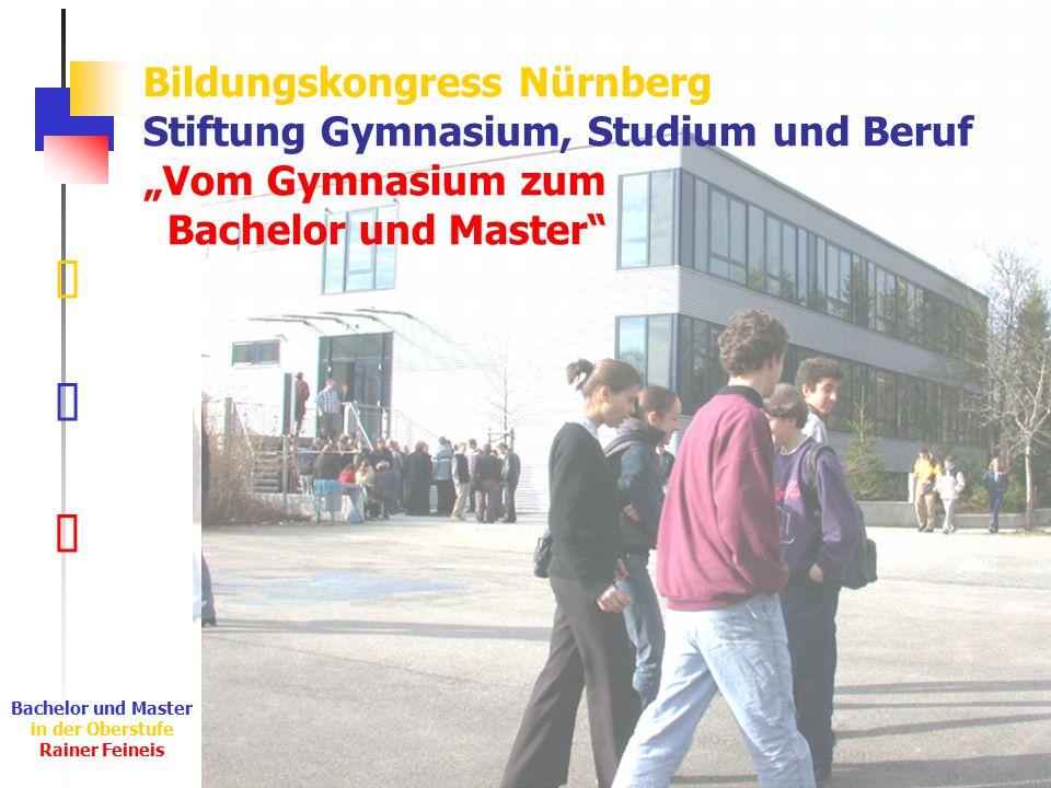 """Ê Ë Ì Bachelor und Master in der Oberstufe Rainer Feineis Bildungskongress Nürnberg Stiftung Gymnasium, Studium und Beruf """"Vom Gymnasium zum Bachelor und Master"""