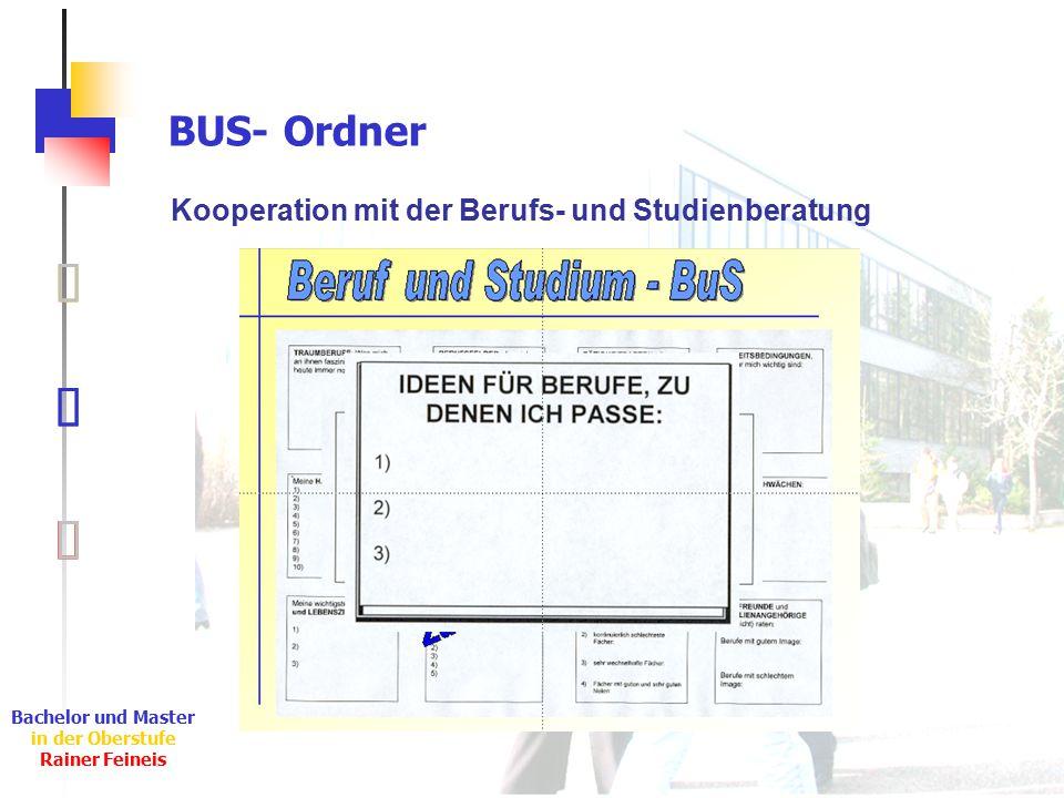Ê Ë Ì Bachelor und Master in der Oberstufe Rainer Feineis BUS- Ordner Ë Kooperation mit der Berufs- und Studienberatung Ê Ì
