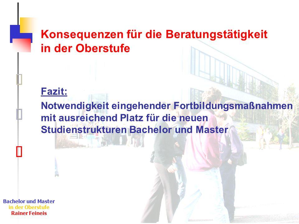 Ê Ë Ì Bachelor und Master in der Oberstufe Rainer Feineis Konsequenzen für die Beratungstätigkeit in der Oberstufe Ì Fazit: Notwendigkeit eingehender
