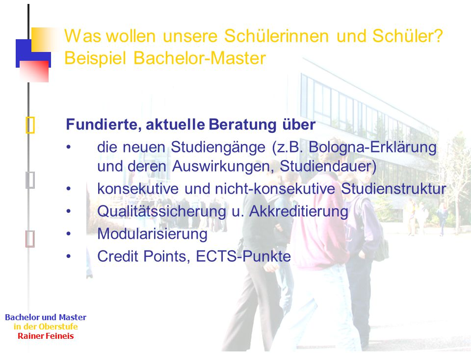 Ê Ë Ì Bachelor und Master in der Oberstufe Rainer Feineis Was wollen unsere Schülerinnen und Schüler? Beispiel Bachelor-Master Fundierte, aktuelle Ber