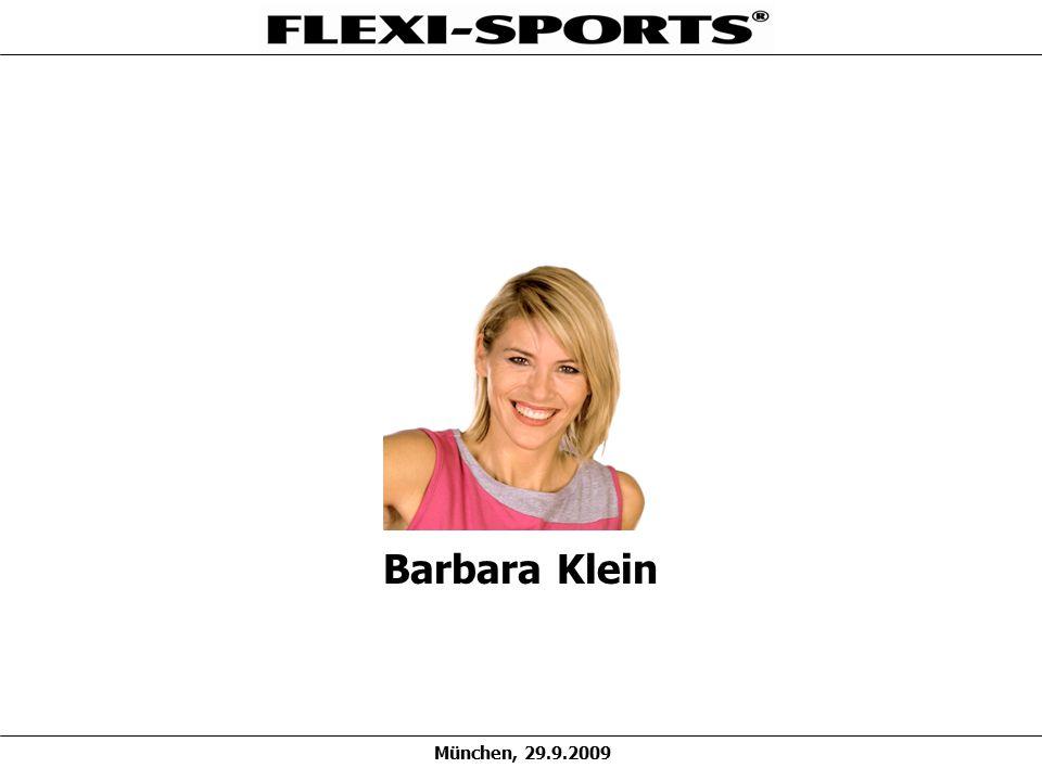 München, 29.9.2009 Barbara Klein Flexi-Sports GmbH Geschäftführende Gesellschafterin 20 Mitarbeiter und ca.