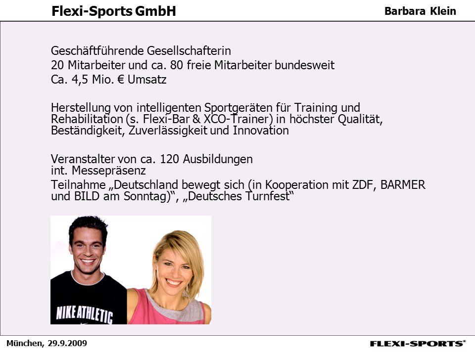 München, 29.9.2009 Barbara Klein Flexi-Sports GmbH Geschäftführende Gesellschafterin 20 Mitarbeiter und ca. 80 freie Mitarbeiter bundesweit Ca. 4,5 Mi