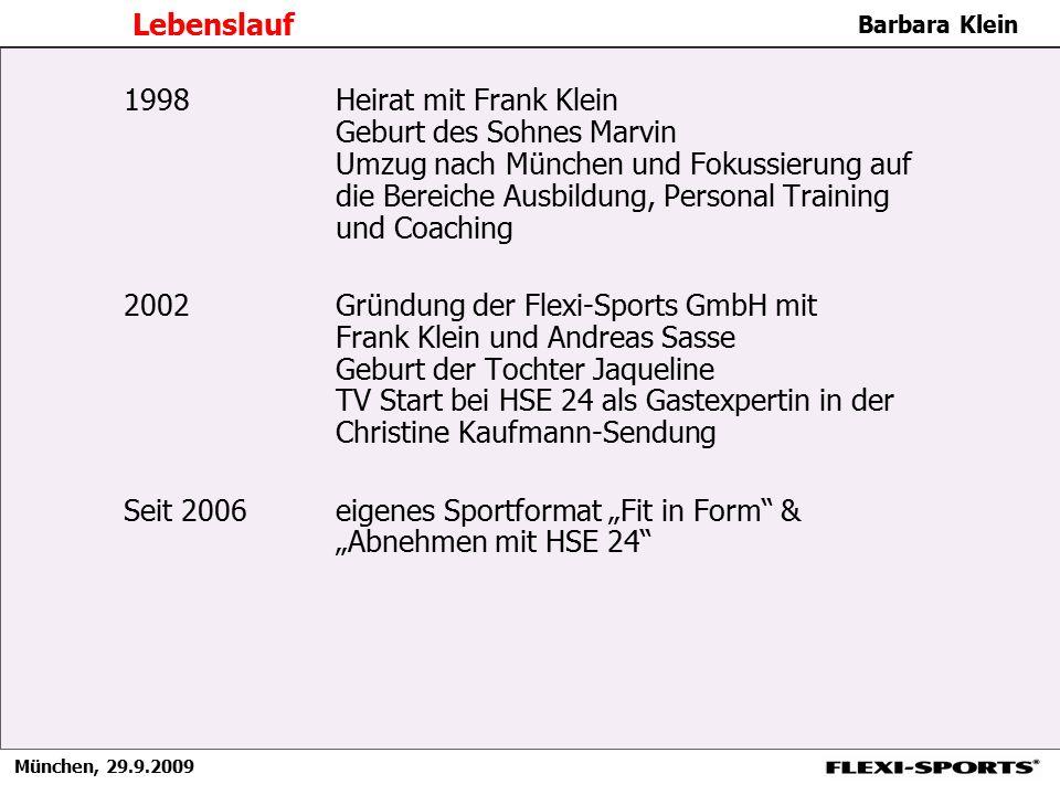 München, 29.9.2009 Barbara Klein Lebenslauf 1998Heirat mit Frank Klein Geburt des Sohnes Marvin Umzug nach München und Fokussierung auf die Bereiche A