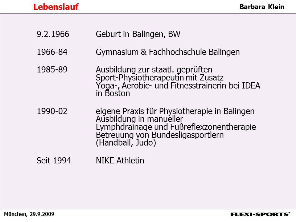 München, 29.9.2009 Barbara Klein Lebenslauf 9.2.1966Geburt in Balingen, BW 1966-84 Gymnasium & Fachhochschule Balingen 1985-89Ausbildung zur staatl. g