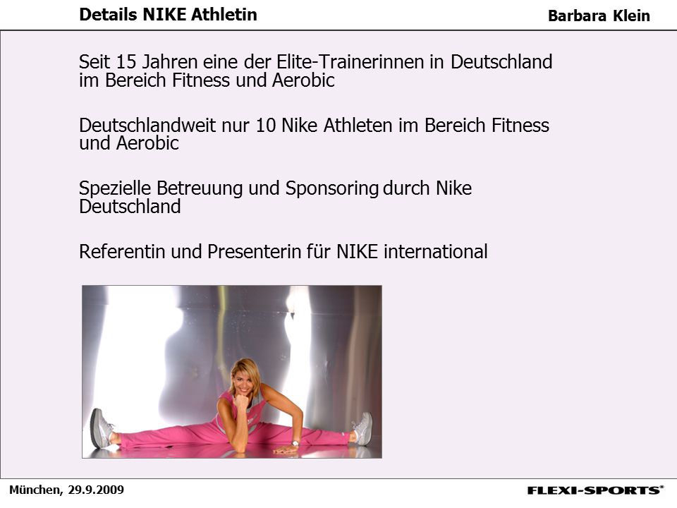 München, 29.9.2009 Barbara Klein Seit 15 Jahren eine der Elite-Trainerinnen in Deutschland im Bereich Fitness und Aerobic Deutschlandweit nur 10 Nike