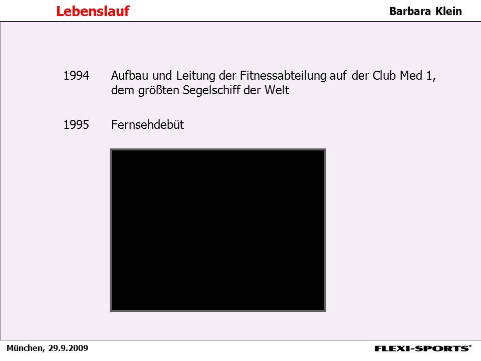 München, 29.9.2009 Barbara Klein Lebenslauf 1994 Aufbau und Leitung der Fitnessabteilung auf der Club Med 1, dem größten Segelschiff der Welt 1995 Fer